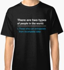There Are Two Types Of People In This World T-Shirt Classic T-Shirt