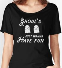 Ghoul's Just Wanna Have Fun Women's Relaxed Fit T-Shirt