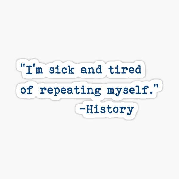 L'histoire se répète - Cessez de répéter l'histoire Sticker