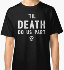 Til Death Do Us Part Classic T-Shirt