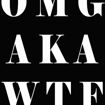 OMG AKA WTF WHITE PRINT by SpareRoomDesign