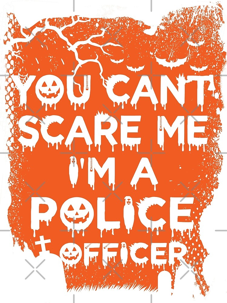 You Can't Scare Me, I'm A Police Officer by wantneedlove