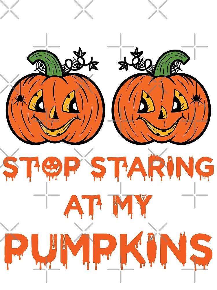 Stop Staring At My Pumpkins by wantneedlove