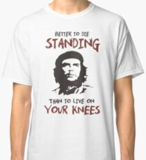 Che Guevara better to die standing than to live on your knees quote T Shirt Classic T-Shirt