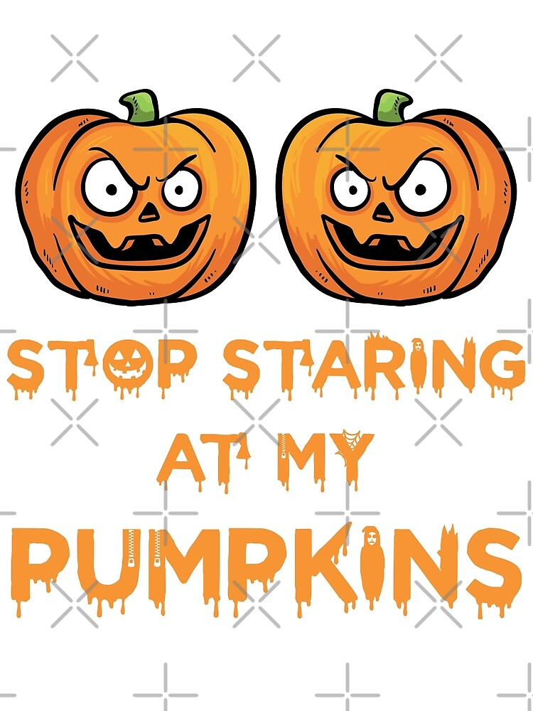 Fun Halloween Shirts | Ideas for Halloween T-shirts - Stop Staring At My Pumpkins by wantneedlove