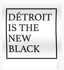 Detroit Is The New Black Poster