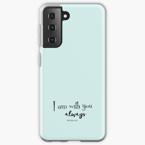 I am with you always Bible Verse Samsung Galaxy Soft Case