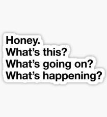 Karen Walker: Honey. Whats this? Whats going on? Whats happening? - BLK Sticker