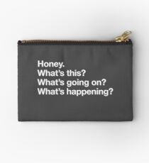 Karen Walker: Honey. Whats this? Whats going on? Whats happening? (Will and Grace) Studio Pouch