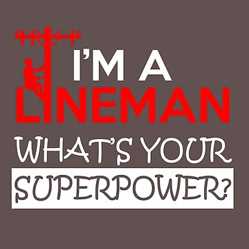 I'm A Lineman What's Your Superpower by The-River