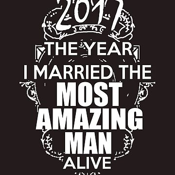 2017 The Year I Married The Most Amazing Man Alive by The-River
