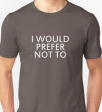 I would prefer not to Unisex T-Shirt