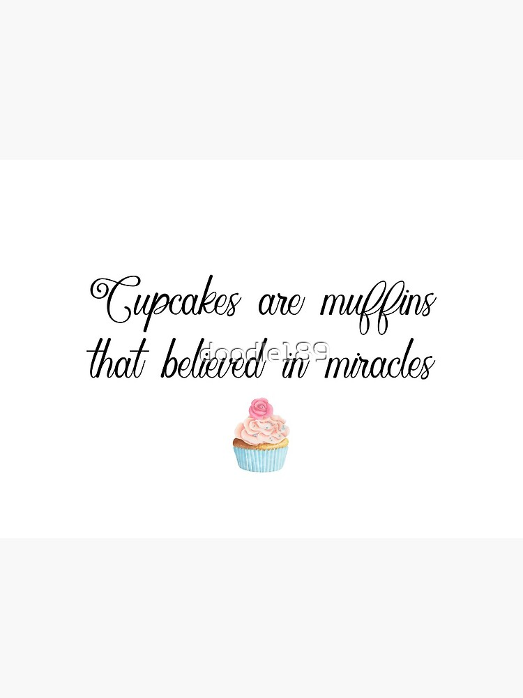 \'Inspirational quotes - Cupcakes are muffins that believed in miracles\' Art  Board Print by Quotation Park