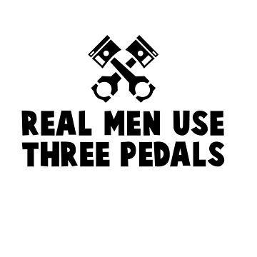 REAL MEN USE THREE PEDALS by michaelbrucker