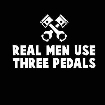 REAL MEN USE THREE PEDALS BLACK by michaelbrucker
