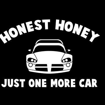HONEST HONEY JUST ONE MORE CAR BLACK by michaelbrucker