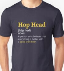 Hop Head - A Person Who Believes That Everything Is Better With a Good Draft Beer Unisex T-Shirt