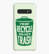 If you don't recycle, you're a piece of trash! Case/Skin for Samsung Galaxy