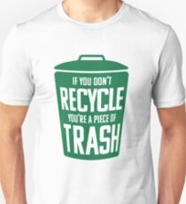 If you don't recycle, you're a piece of trash! T-Shirt