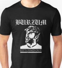 Varg Vikernes - Burzum - Lets find out Unisex T-Shirt