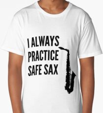 I Always Pratice Safe Sax Saxophone Gift Idea Long T-Shirt