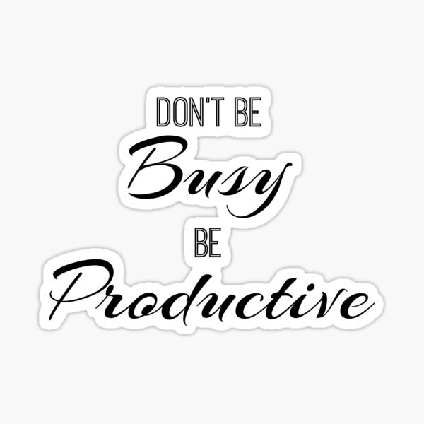 Don't Be Busy Be Productive Sticker