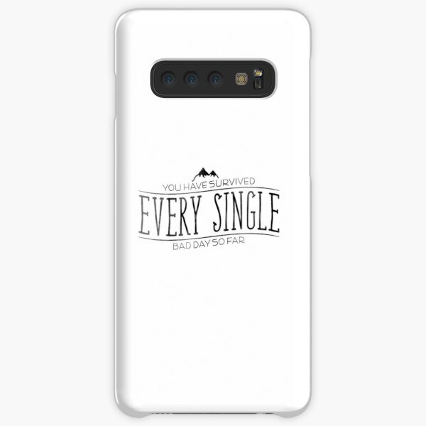 You Have Survived EVERY SINGLE Bad Day So Far Samsung Galaxy Snap Case