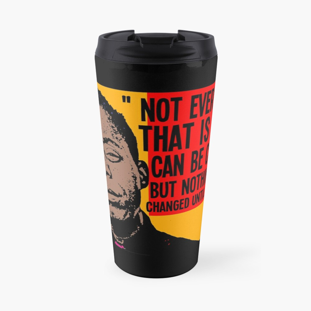 Not everything that is faced can be changed, but nothing can be changed until it is faced.. Travel Mug