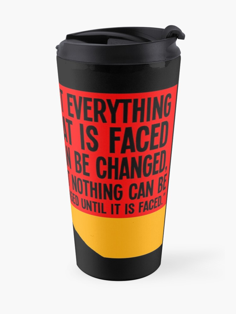 Alternate view of Not everything that is faced can be changed, but nothing can be changed until it is faced.. Travel Mug