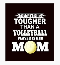 Volleyball Mom   The Only Thing Tougher Than A Volleyball Player Is Her Mom Photographic Print