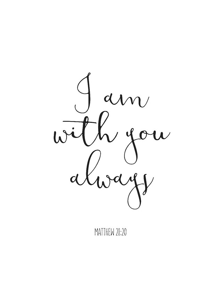 Bible Verse - I Am With You Always by walk-by-faith