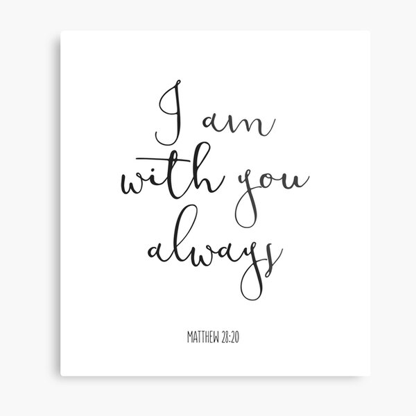 Bible Verse - I Am With You Always Metal Print