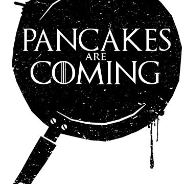 Pancakes Are Coming- Black Version by JakGibberish