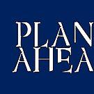 Plan Ahead by stonestreet