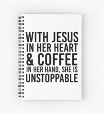 With Jesus In Her Heart & Coffee In Her Hand, She Is Unstoppable Spiral Notebook