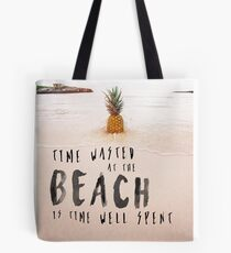 Time Wasted at the Beach is Time Well Spent Tote Bag