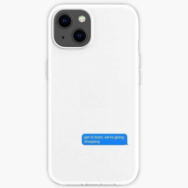 get in loser, we're going shopping text iPhone Soft Case