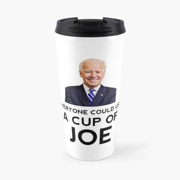 "Funny ""Everyone could use a cup of Joe"" Biden Coffee Travel Mug"
