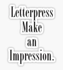 Letterpress make an impression. Sticker