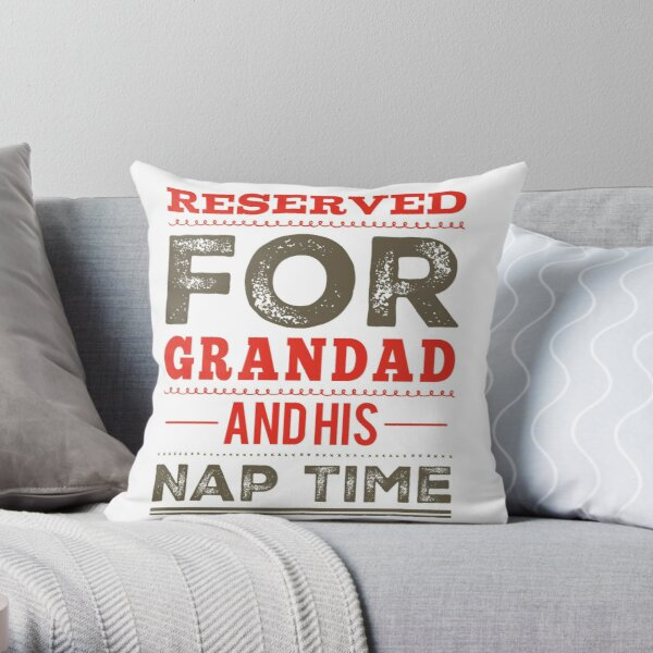Reserved For Grandad and His Nap Time  Throw Pillow