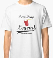 Beer Pong Legend I Only Lose When I'm Thirsty Classic T-Shirt