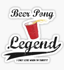 Beer Pong Legend I Only Lose When I'm Thirsty Sticker