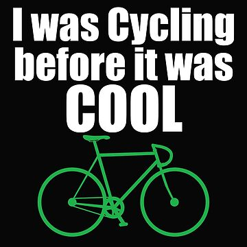 Cycling Funny Design - I Was Cycling Before It Was Cool by kudostees