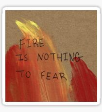 FIRE IS NOTHING TO FEAR Sticker