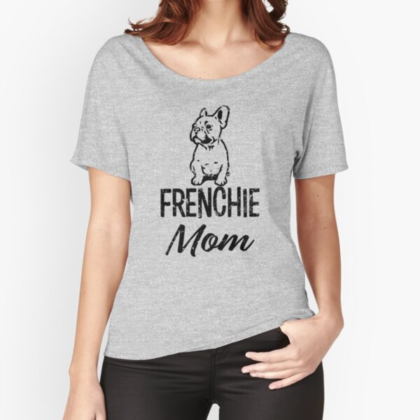 Frenchie Mom funny french bulldog women's shirt Relaxed Fit T-Shirt