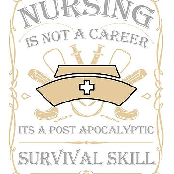 Nursing Is Not A Career Its A Post Apocalyptic Survival Skill by The-River