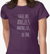 There Are Angels Among Us, Be One Shirt Women's Fitted T-Shirt