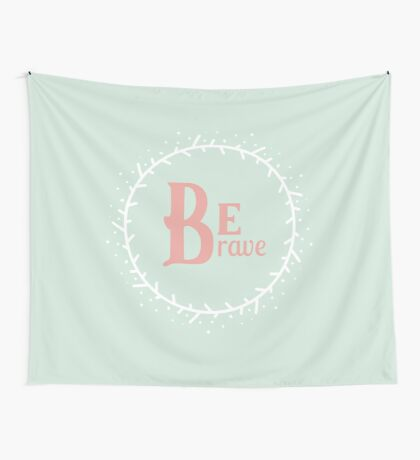 Be Brave Wall Tapestry