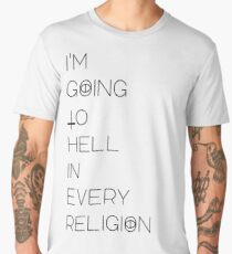 I'm  Going to  Hell in  every  religion  Men's Premium T-Shirt