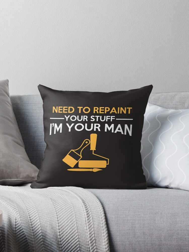 Astounding Need To Repain Your Stuff Im Your Man Throw Pillow By Little River Pdpeps Interior Chair Design Pdpepsorg